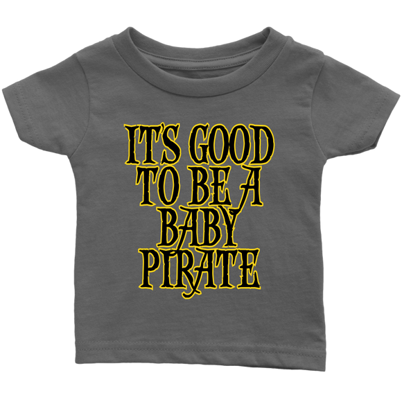 good to be a pirate, crew, baby, infant, shirt, t-shirt, tee, pirate, captain, wench, matey, scallywag, seadog, sea dog
