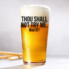 Pint Glass - Thou Shall Not Try Me