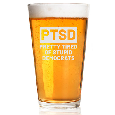 Pint Glass - PTSD Pretty Tired of Stupid Democrats