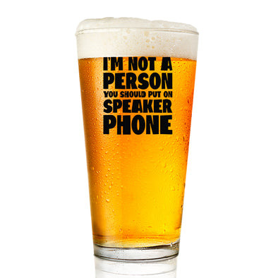 Pint Glass - I'm Not a Person You Should Put on Speaker Phone