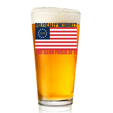 Politically Incorrect and Damn Proud - Pint Glass