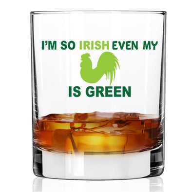I'm so Irish even my Rooster is Green - Whiskey Glass