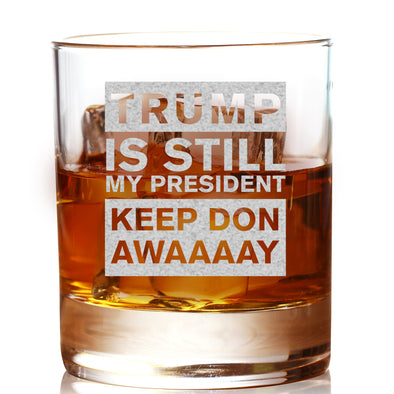 Whiskey Glass - Trump Is Still My President Keep Don Awaaaay