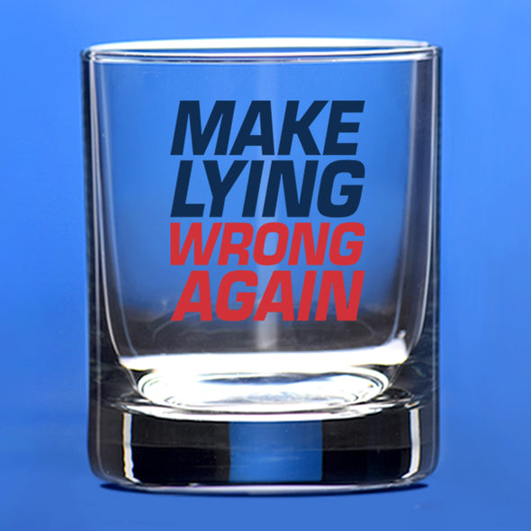 Whiskey Glass - Make Lying Wrong Again