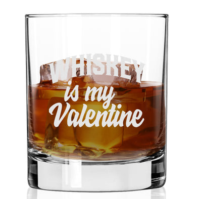 Whiskey is My Valentine - Whiskey Glass
