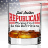 Whiskey Glass - Just Another Republican Working Hard