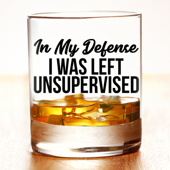 Whiskey Glass - In My Defense I was Left Unsupervised
