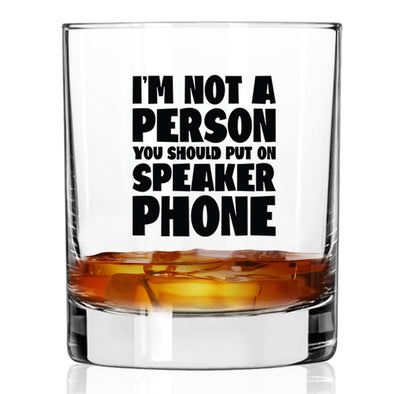 Whiskey Glass - I'm Not a Person You Should Put on Speaker Phone