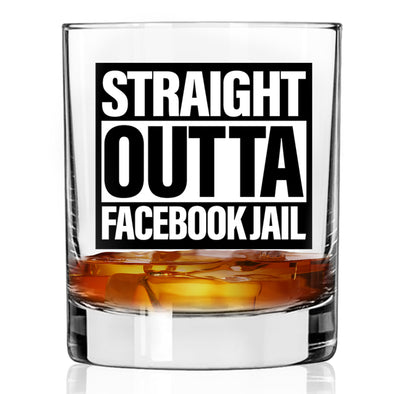 Whiskey Glass - Straight Outta Facebook Jail