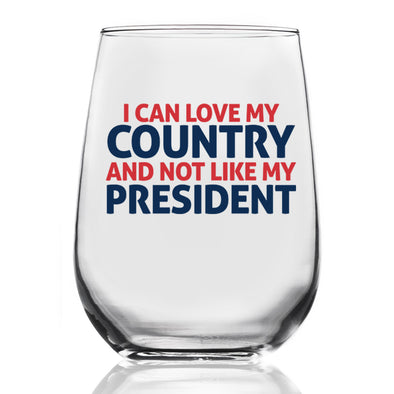 Wine Glass - I Can Love my Country and Not Like my President