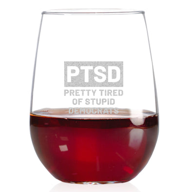 Wine Glass - PTSD Pretty Tired of Stupid Democrats