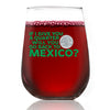 Wine Glass - If I Give You A Quarter Will You Go Back to Mexico?