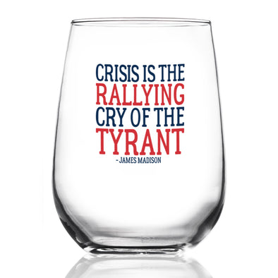 Wine Glass - Crisis is the Rallying Cry of the Tyrant