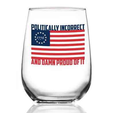 Politically Incorrect and Damn Proud - Wine Glass