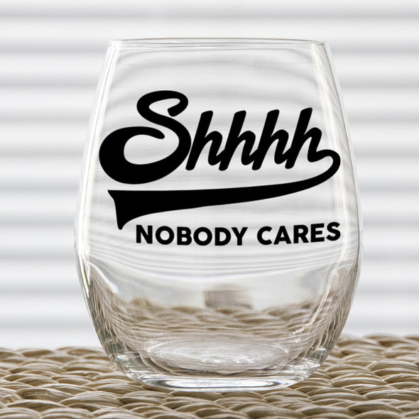 Wine Glass - Shhhh Nobody Cares