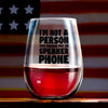 Wine Glass - I'm Not a Person You Should Put on Speaker Phone