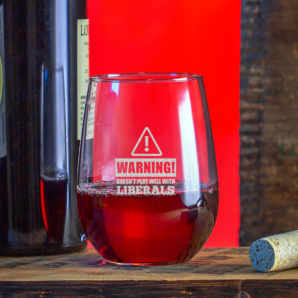 Wine Glass - Warning: Doesn't Play Well With Liberals