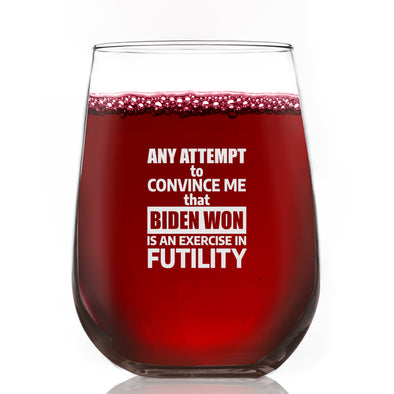 Wine Glass - An Attempt to Convince Me that Biden Won Is An Exercise in Futility