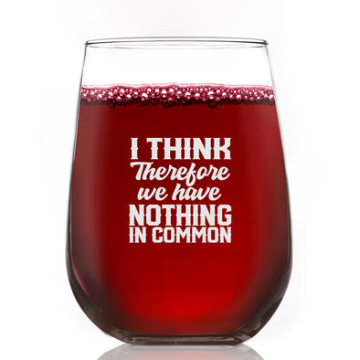 Wine Glass - I Think Therefore we have Nothing in Common