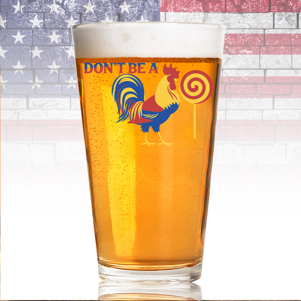 Pint Glass - Don't Be a Rooster Lollipop