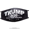Trump 2020 F#@K Your Feelings Mask