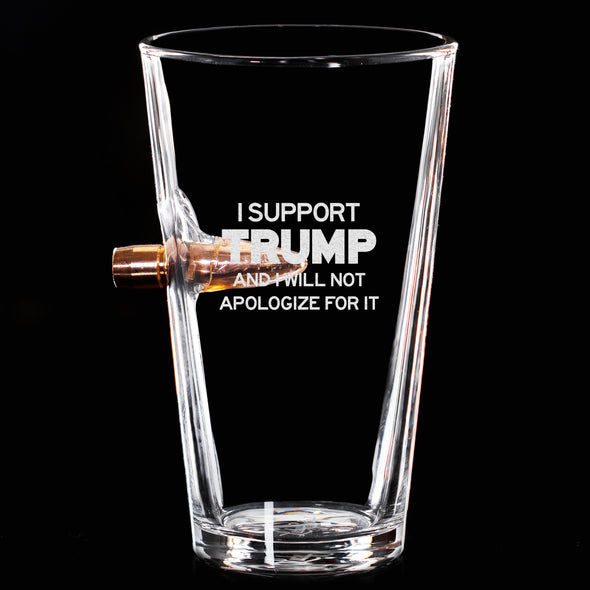 .50 Cal Bullet Pint Glass - I Support Trump and I Will Not Apologize for it