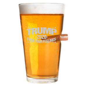 .50 Cal Bullet Pint Glass - Trump 2020 - Fuck Your Feelings