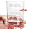 .308 Bullet Whiskey Glass - Trust the Government- Said No Founding Father Ever