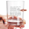 .308 Bullet Whiskey Glass - You Can Have My Coronavirus But You Can't Have My Gun