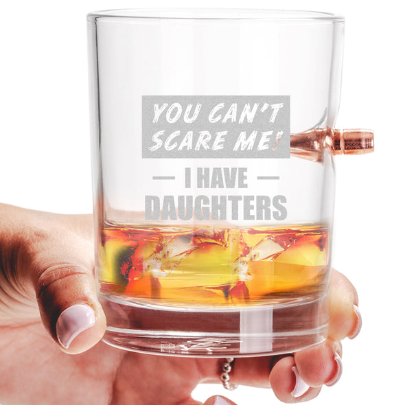 .308 Bullet Whiskey Glass - You Can't Scare Me I Have Daughters