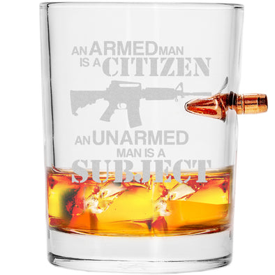 .308 Bullet Whiskey Glass - An Armed Man is a Citizen. A Disarmed Man is a Subject