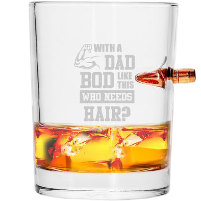 .308 Bullet Whiskey Glass - With a Dad Bod Like This Who Needs Hair
