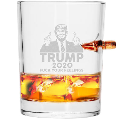 .308 Bullet Whiskey Glass - Trump 2020 Fuck Your Feelings