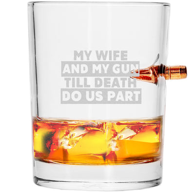 .308 Bullet Whiskey Glass - My Wife and My Gun Till Death Do Us Part