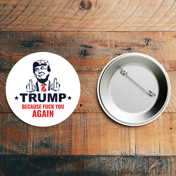 Trump Because Fuck You Again Button
