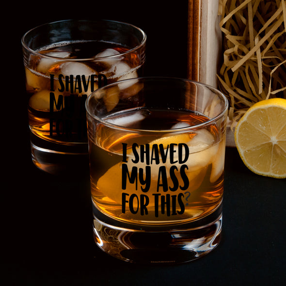 Whiskey Glass - I Shaved my Butt for This