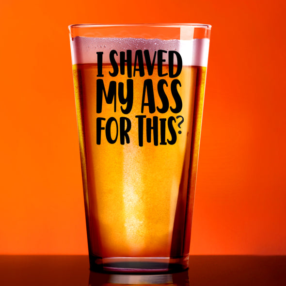 Pint Glass - I Shaved my Butt for This