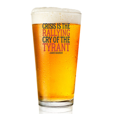 Pint Glass - Crisis is the Rallying Cry of the Tyrant