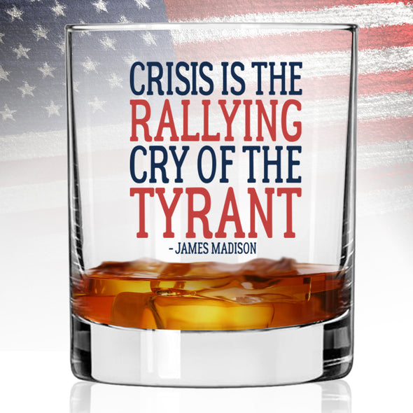 Whiskey Glass - Crisis is the Rallying Cry of the Tyrant