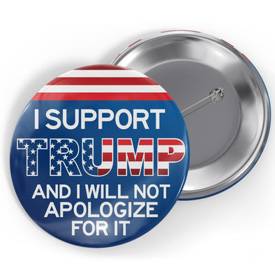 I Support Trump and I Will Not Apologize for it Button