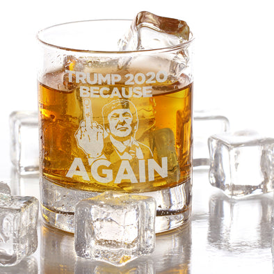 Whiskey Glass - TRUMP 2020 Because Fuck You Again - Trump with Finger