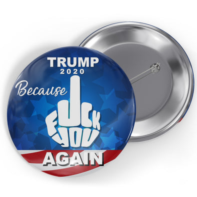 Trump 2020 Because Fuck You Again Button