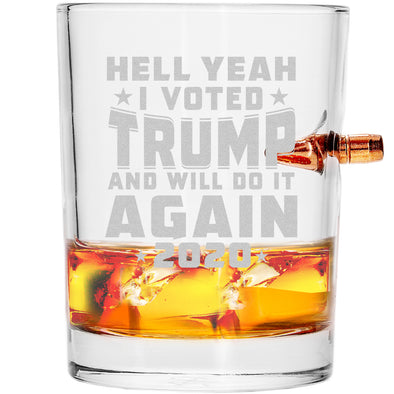 .308 Bullet Whiskey Glass - Hell Yeah I Voted Trump And Will Do It Again 2020