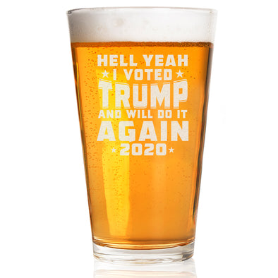 Pint Glass - Hell Yeah I Voted Trump And Will Do It Again 2020