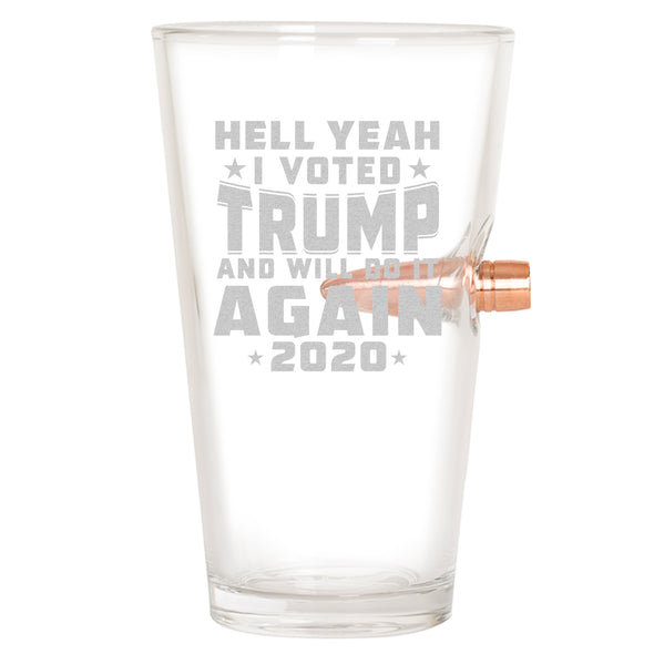 .50 Cal Bullet Pint Glass - Hell Yeah I Voted Trump And Will Do It Again 2020