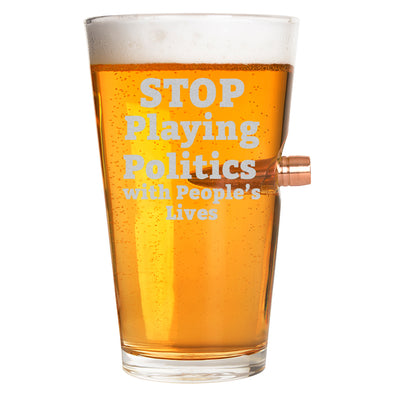 .50 Cal Bullet Pint Glass - Stop Playing Politics with People's Lives