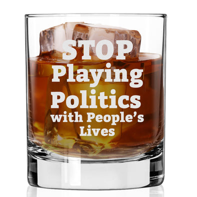 Whiskey Glass - Stop Playing Politics with People's Lives