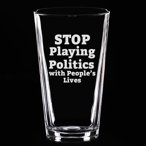 Pint Glass - Stop Playing Politics with People's Lives