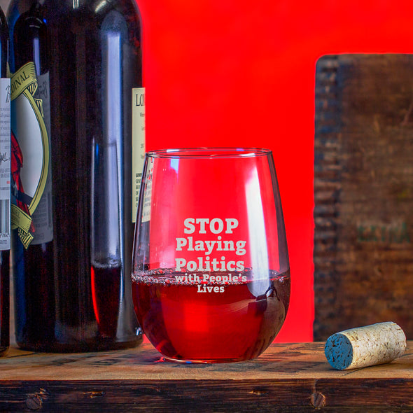 Wine Glass - Stop Playing Politics with People's Lives