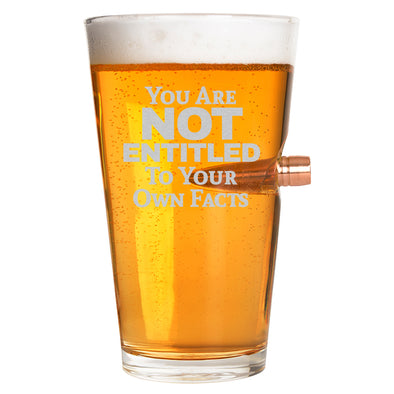 .50 Cal Bullet Pint Glass - You Are Not Entitled to Your Own Facts